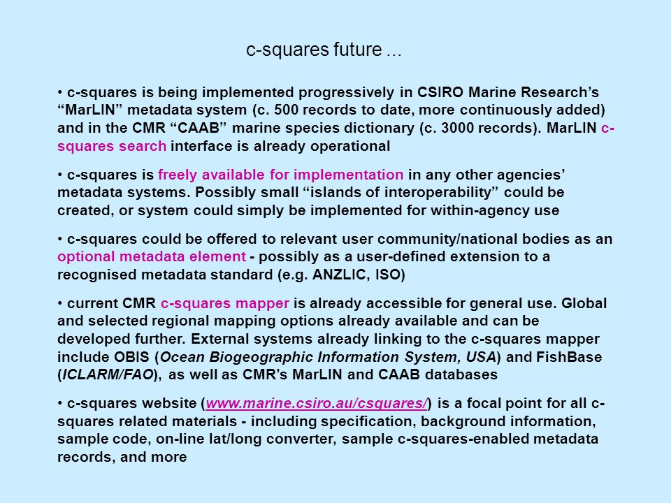 c-squares is being implemented progressively in CSIRO Marine Research's MarLIN metadata system (c.