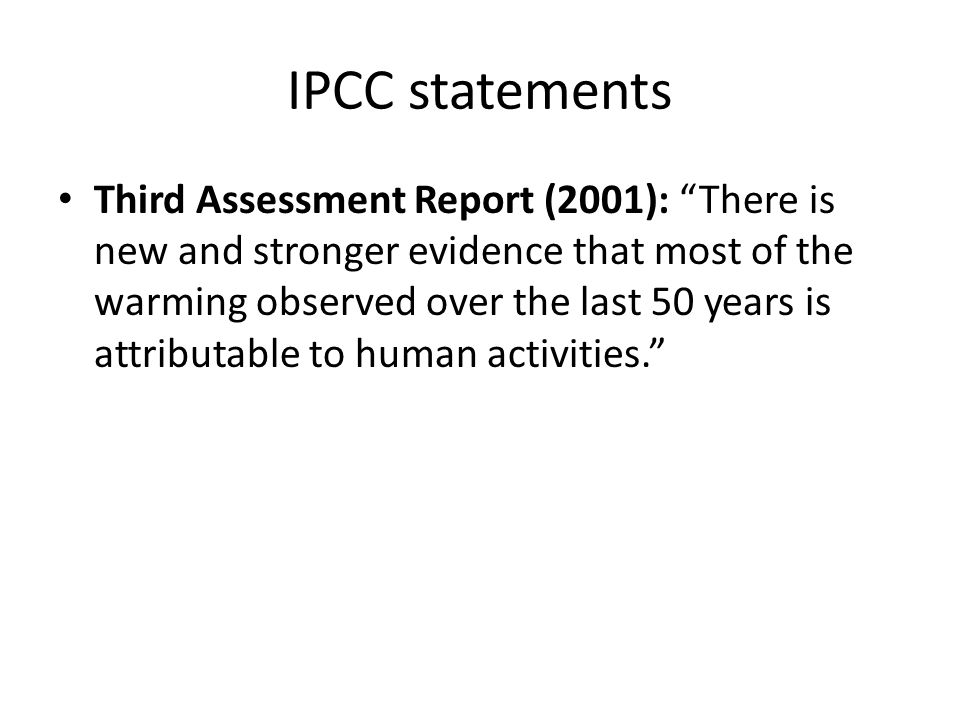 IPCC statements Third Assessment Report (2001): There is new and stronger evidence that most of the warming observed over the last 50 years is attributable to human activities.