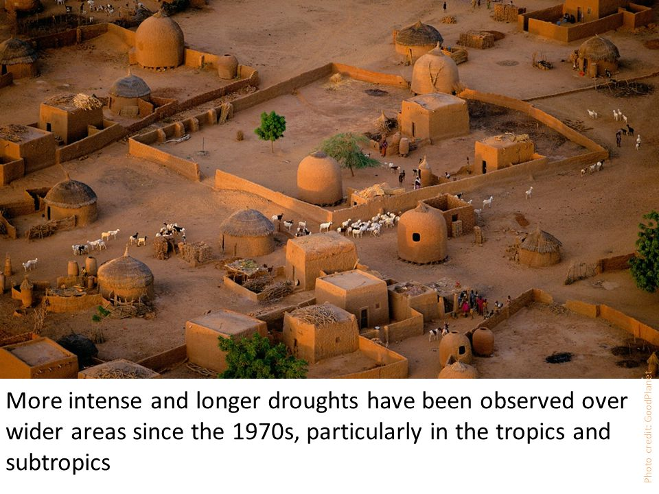 Photo credit: GoodPlanet More intense and longer droughts have been observed over wider areas since the 1970s, particularly in the tropics and subtropics