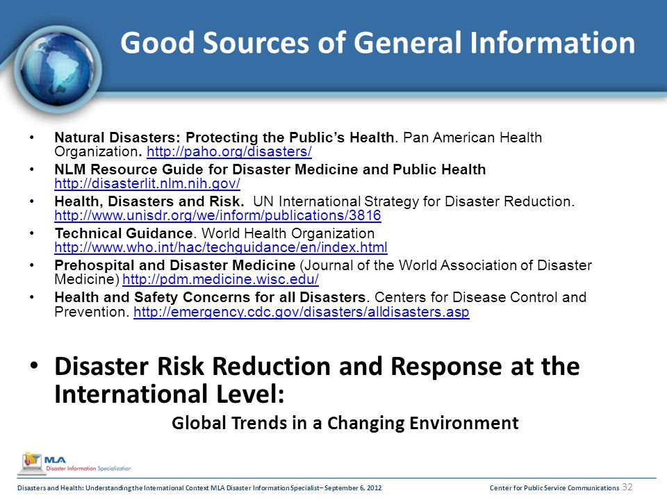 Disasters and Health: Understanding the International Context MLA Disaster Information Specialist– September 6, 2012Center for Public Service Communications 32 Good Sources of General Information Natural Disasters: Protecting the Public's Health.