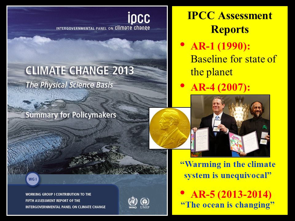"""AR-1 (1990): Baseline for state of the planet AR-4 (2007): AR-5 (2013-2014) IPCC Assessment Reports """"Warming in the climate system is unequivocal"""" """"Th"""