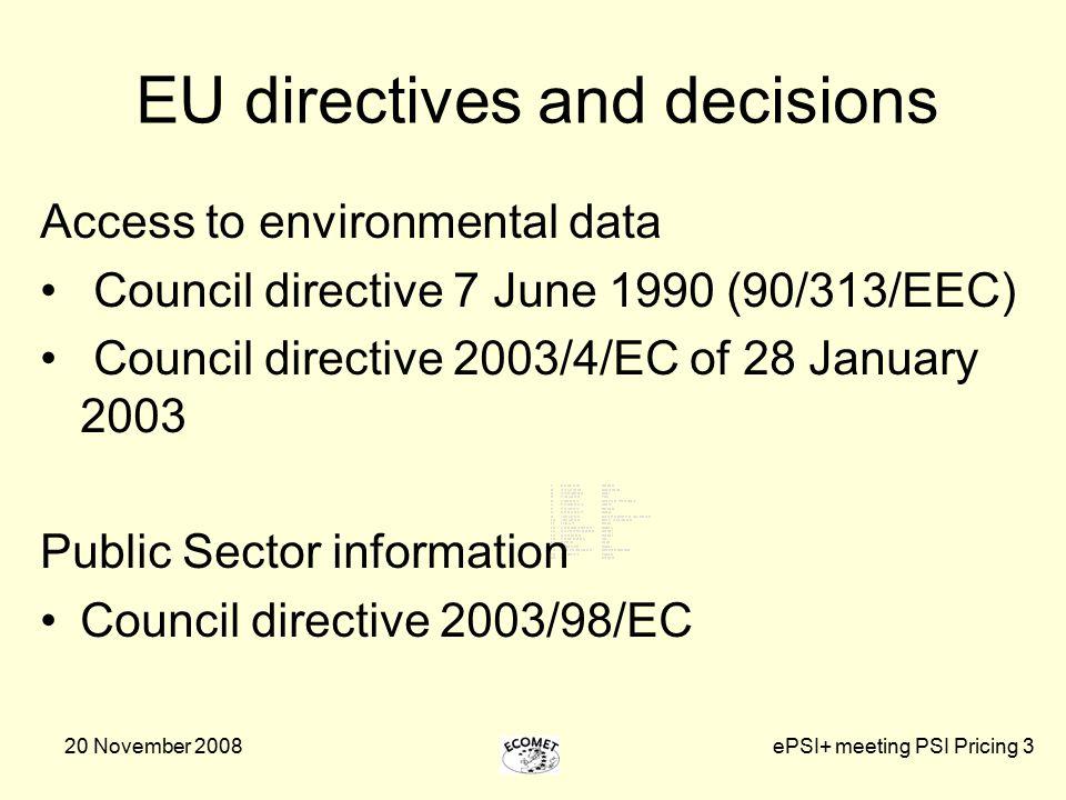 20 November 2008ePSI+ meeting PSI Pricing 3 EU directives and decisions Access to environmental data Council directive 7 June 1990 (90/313/EEC) Counci