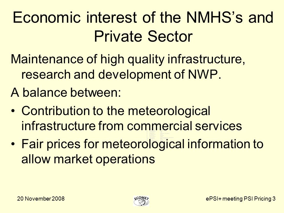 20 November 2008ePSI+ meeting PSI Pricing 3 Economic interest of the NMHS's and Private Sector Maintenance of high quality infrastructure, research an