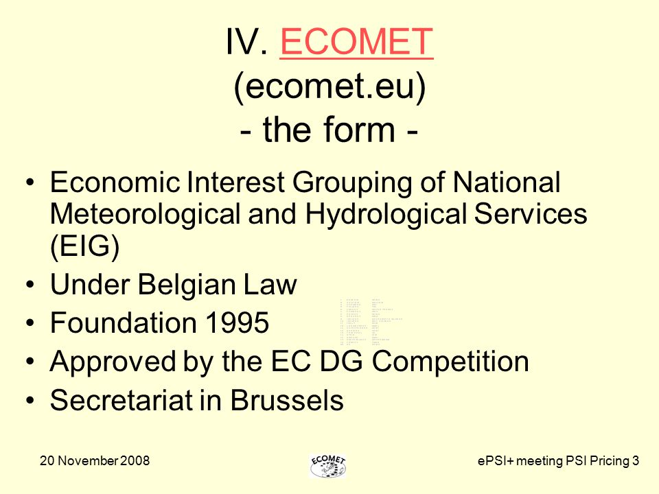 20 November 2008ePSI+ meeting PSI Pricing 3 IV. ECOMET (ecomet.eu) - the form -ECOMET Economic Interest Grouping of National Meteorological and Hydrol