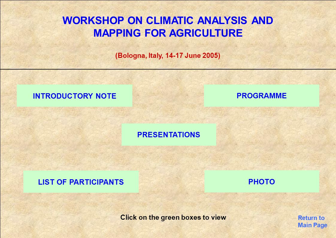 WORKSHOP ON CLIMATIC ANALYSIS AND MAPPING FOR AGRICULTURE (Bologna, Italy, 14-17 June 2005) INTRODUCTORY NOTE PROGRAMME PRESENTATIONS LIST OF PARTICIP