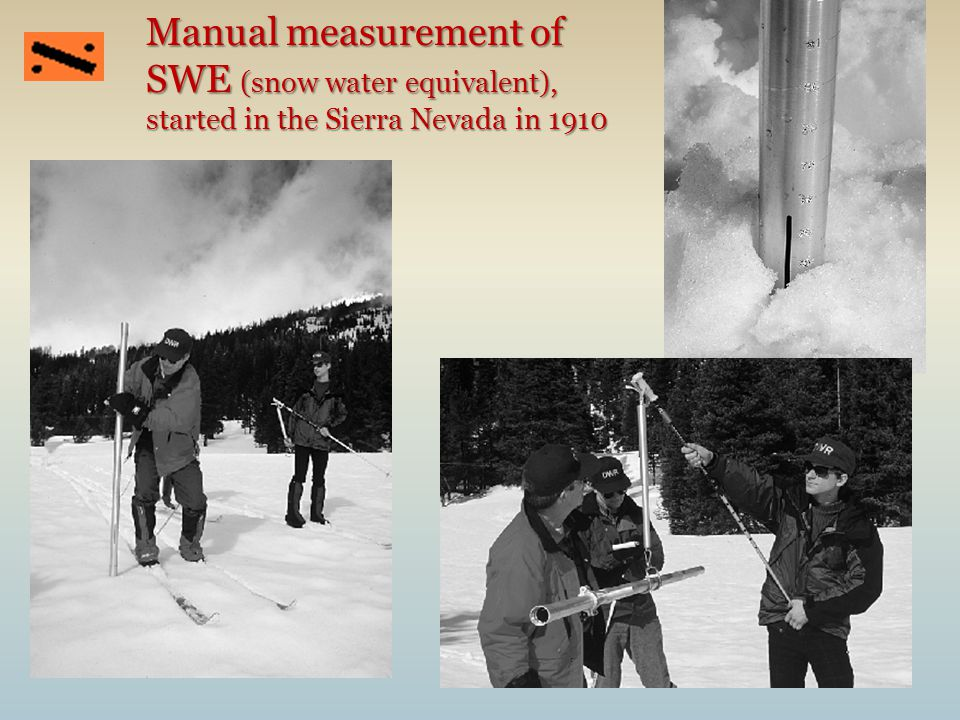 11 Manual measurement of SWE (snow water equivalent), started in the Sierra Nevada in 1910