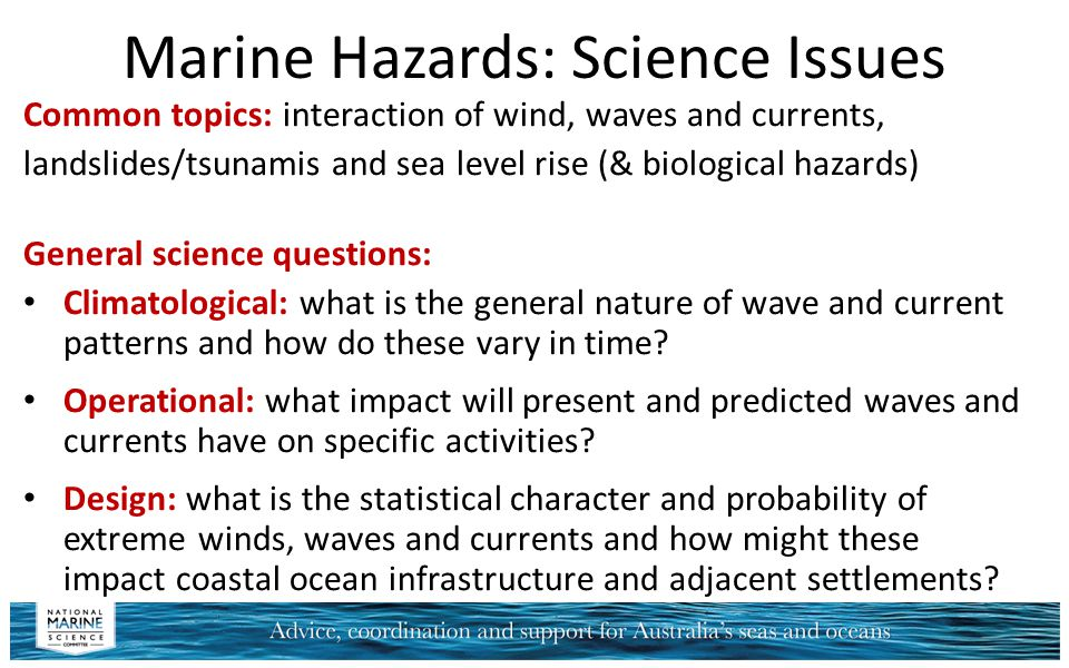 Marine Hazards: Science Issues Common topics: interaction of wind, waves and currents, landslides/tsunamis and sea level rise (& biological hazards) G
