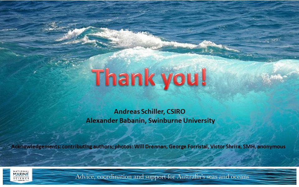 Andreas Schiller, CSIRO Alexander Babanin, Swinburne University Acknowledgements: contributing authors; photos: Will Drennan, George Forristal, Victor