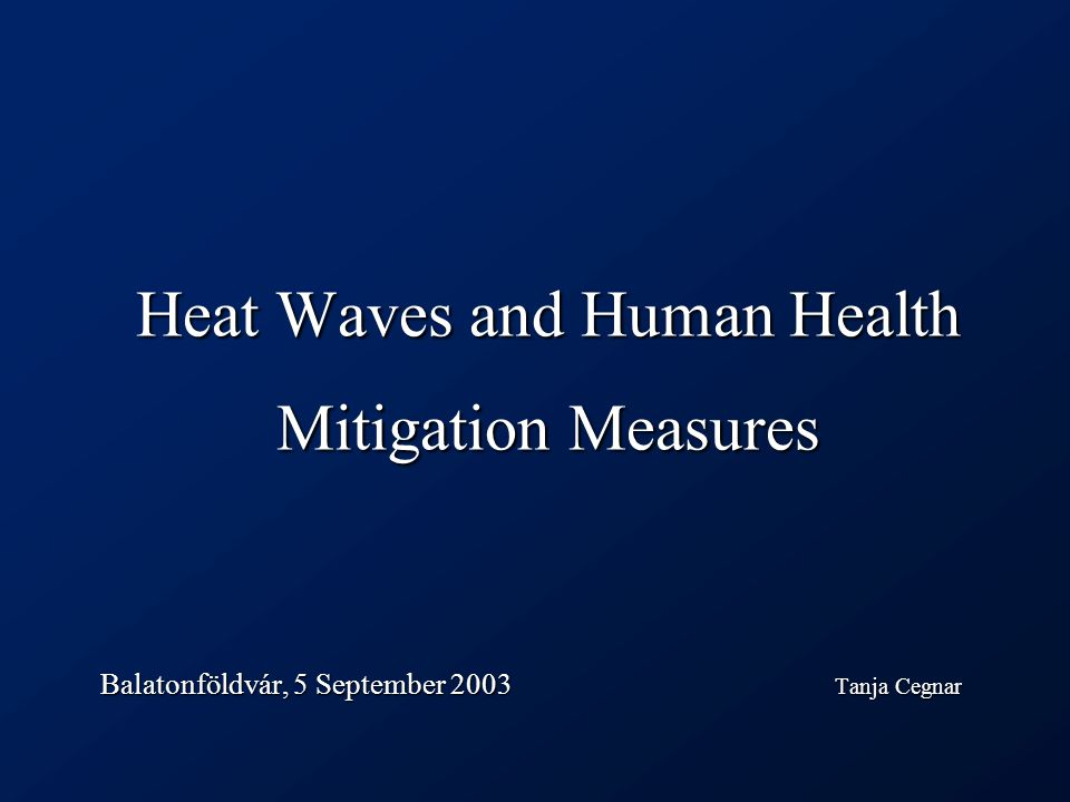 Heat Waves and Human Health Mitigation Measures Balatonföldvár, 5 September 2003 Tanja Cegnar
