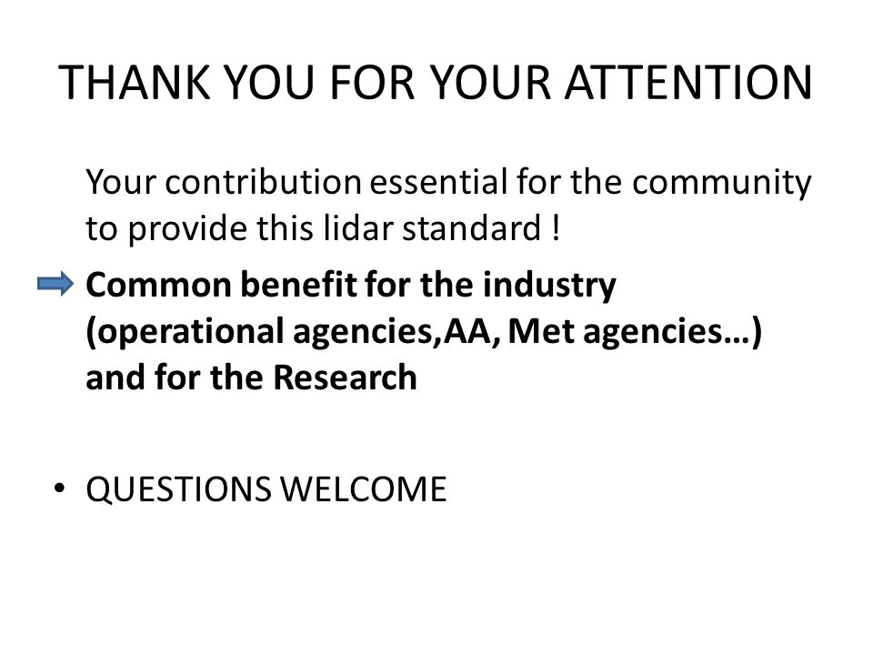 THANK YOU FOR YOUR ATTENTION Your contribution essential for the community to provide this lidar standard ! Common benefit for the industry (operation