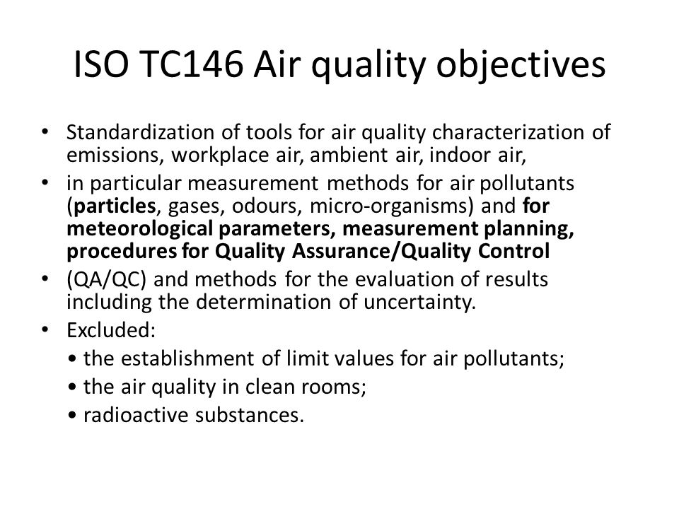 ISO TC146 Air quality objectives Standardization of tools for air quality characterization of emissions, workplace air, ambient air, indoor air, in pa