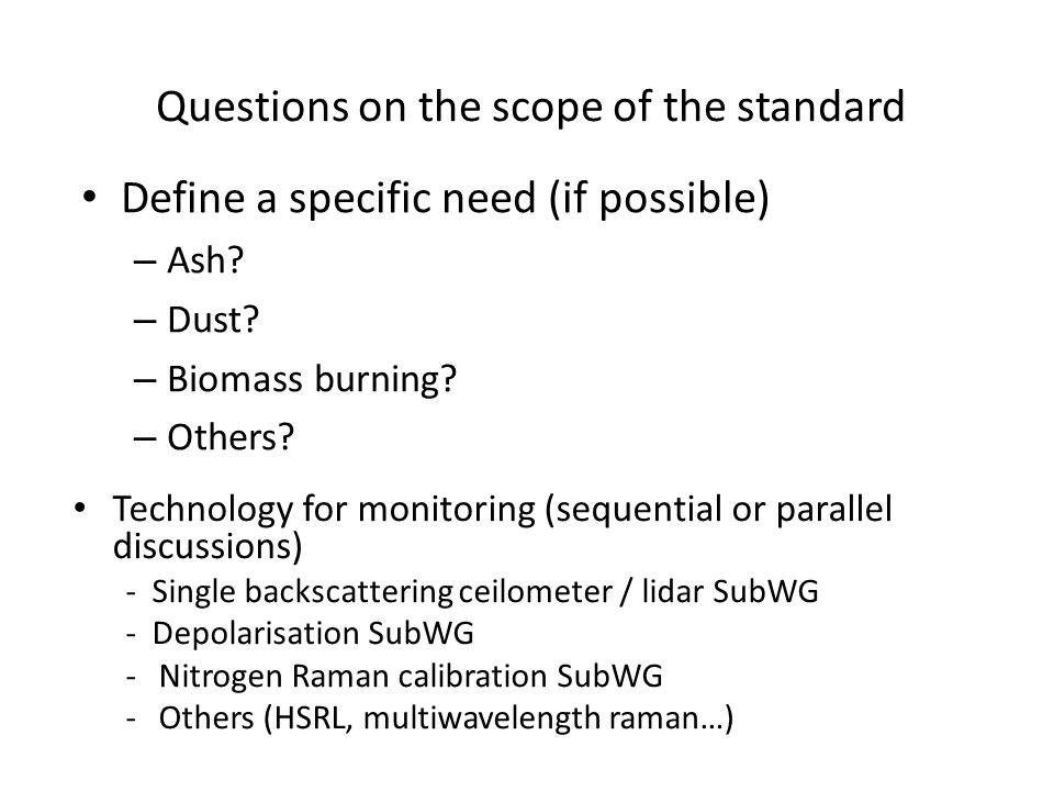 Define a specific need (if possible) – Ash? – Dust? – Biomass burning? – Others? Technology for monitoring (sequential or parallel discussions) - Sing
