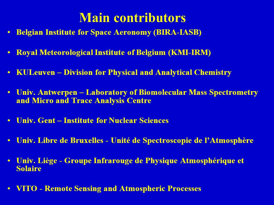 Main contributors Belgian Institute for Space Aeronomy (BIRA-IASB) Royal Meteorological Institute of Belgium (KMI-IRM) KULeuven – Division for Physical and Analytical Chemistry Univ.