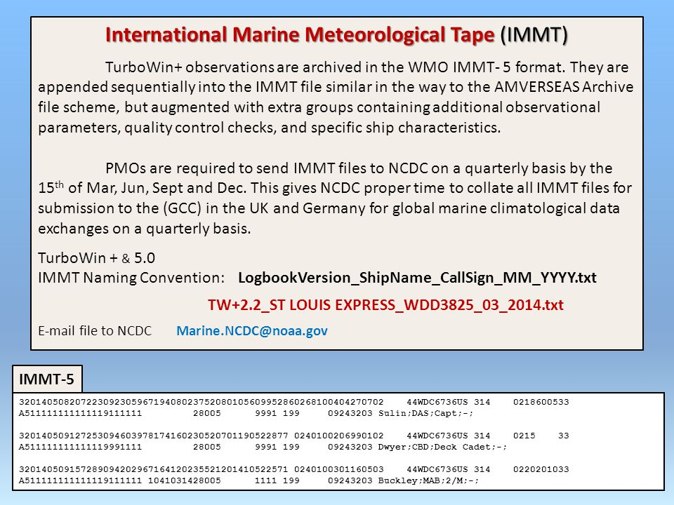 International Marine Meteorological Tape (IMMT) TurboWin+ observations are archived in the WMO IMMT- 5 format.