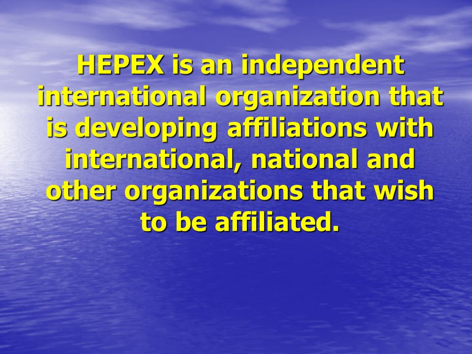 HEPEX is an independent international organization that is developing affiliations with international, national and other organizations that wish to be affiliated.