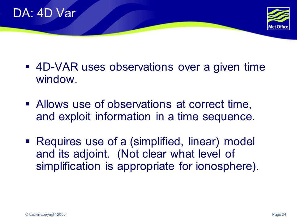 Page 24© Crown copyright 2005 DA: 4D Var  4D-VAR uses observations over a given time window.