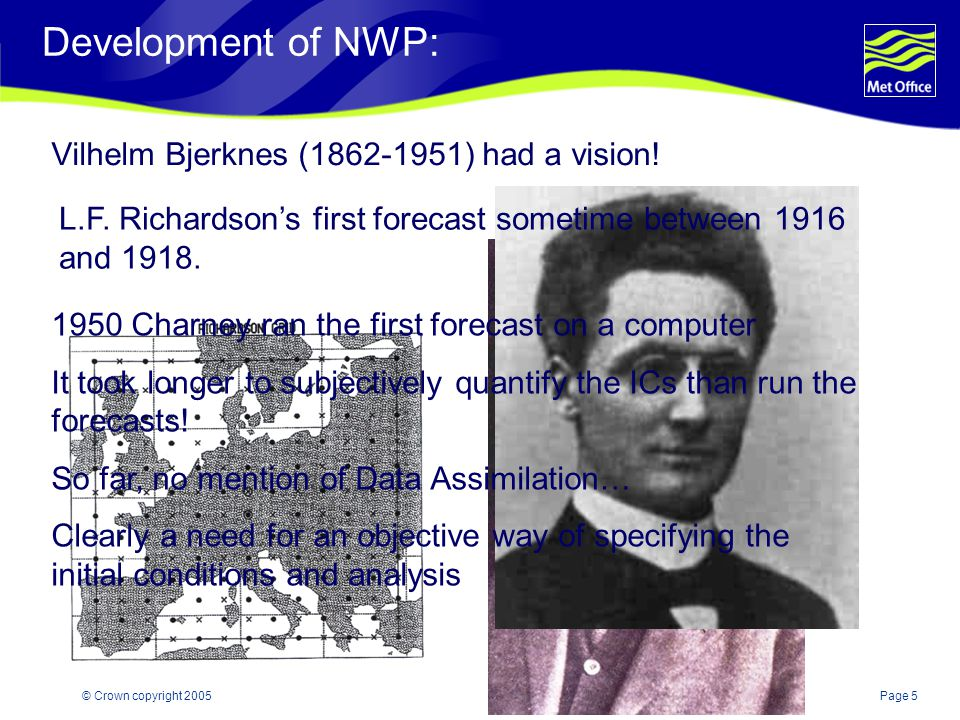 Page 5© Crown copyright 2005 Development of NWP: Vilhelm Bjerknes (1862-1951) had a vision.