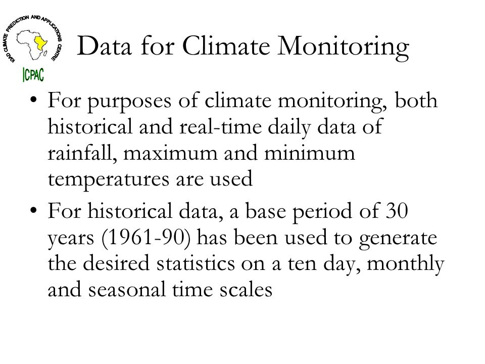 Data for Climate Monitoring For purposes of climate monitoring, both historical and real-time daily data of rainfall, maximum and minimum temperatures are used For historical data, a base period of 30 years (1961-90) has been used to generate the desired statistics on a ten day, monthly and seasonal time scales