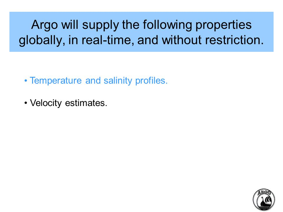 Argo will supply the following properties globally, in real-time, and without restriction.