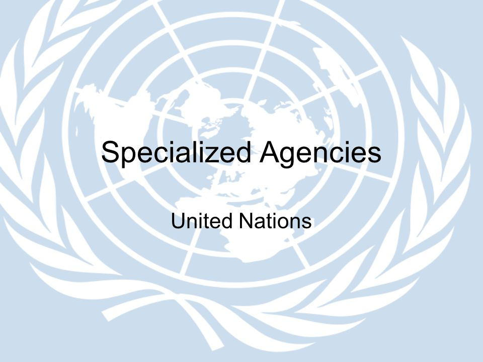 Specialized Agencies United Nations