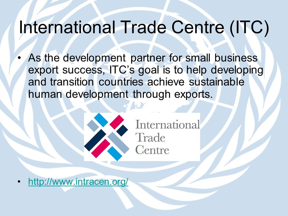 International Trade Centre (ITC) As the development partner for small business export success, ITC's goal is to help developing and transition countri