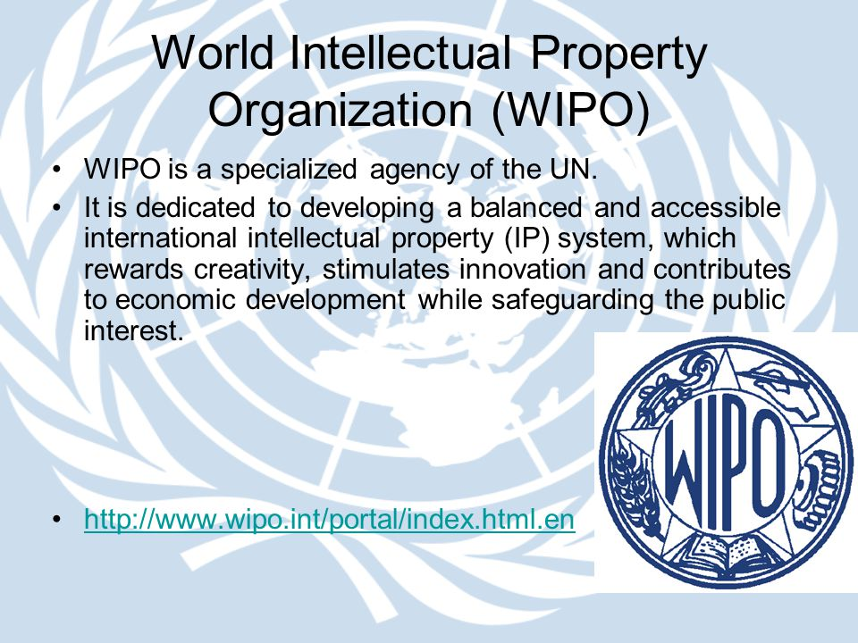 World Intellectual Property Organization (WIPO) WIPO is a specialized agency of the UN. It is dedicated to developing a balanced and accessible intern