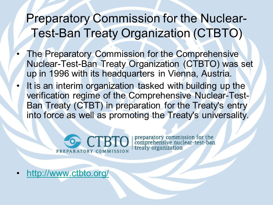 Preparatory Commission for the Nuclear- Test-Ban Treaty Organization (CTBTO) The Preparatory Commission for the Comprehensive Nuclear-Test-Ban Treaty