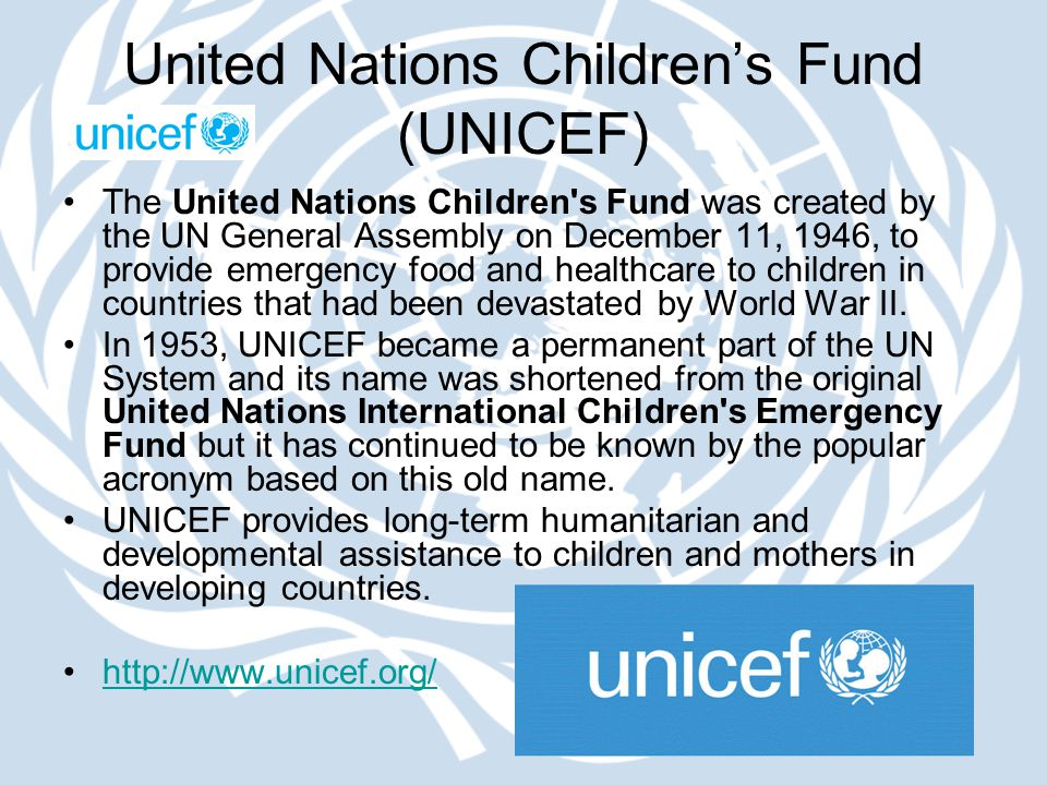 United Nations Children's Fund (UNICEF) The United Nations Children's Fund was created by the UN General Assembly on December 11, 1946, to provide eme