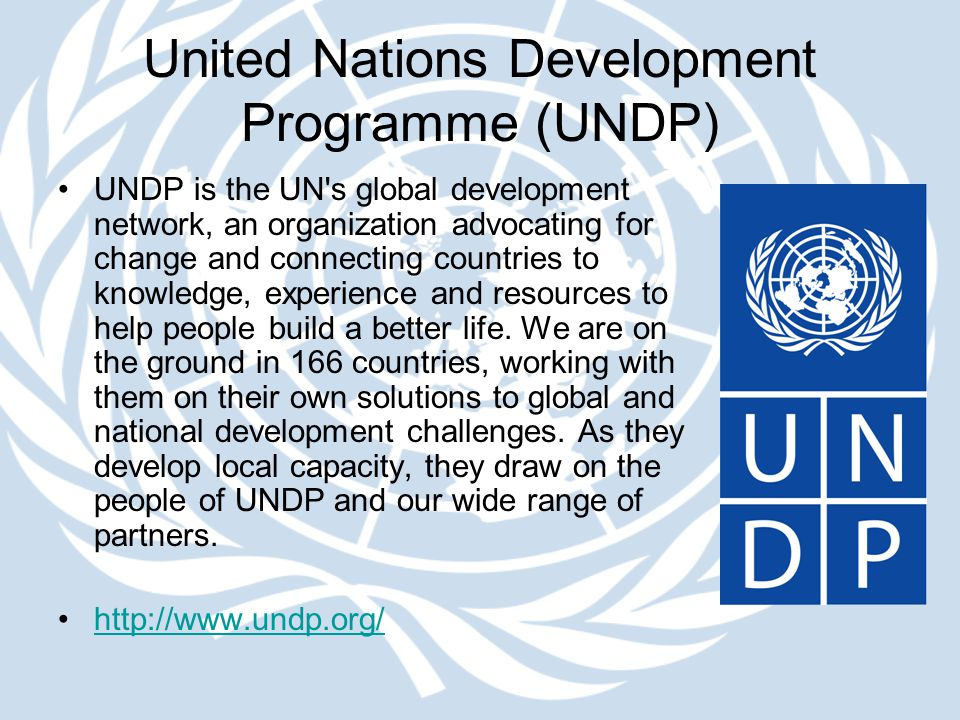 United Nations Development Programme (UNDP) UNDP is the UN's global development network, an organization advocating for change and connecting countrie