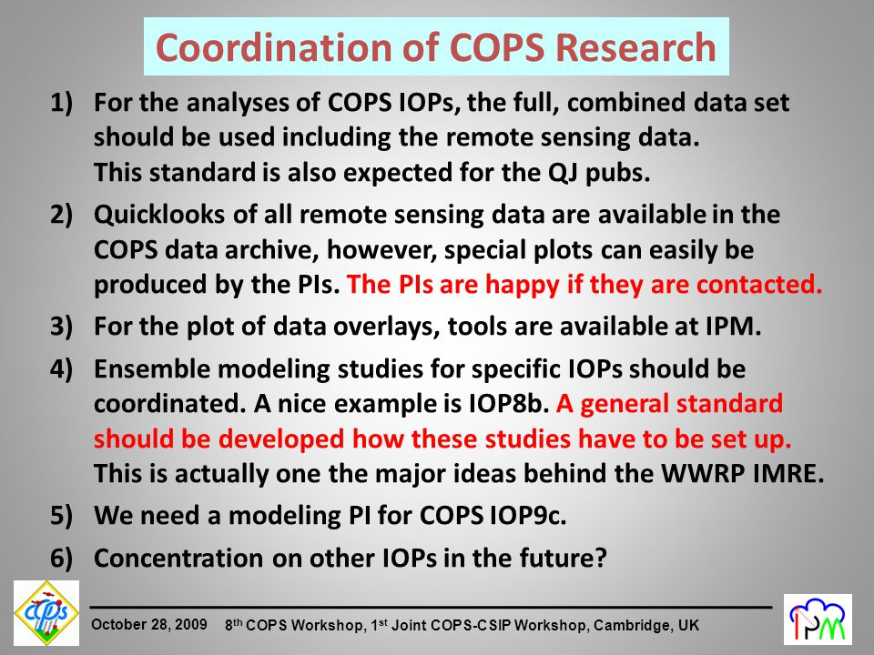 5 October 28, 2009 8 th COPS Workshop, 1 st Joint COPS-CSIP Workshop, Cambridge, UK 1)For the analyses of COPS IOPs, the full, combined data set should be used including the remote sensing data.