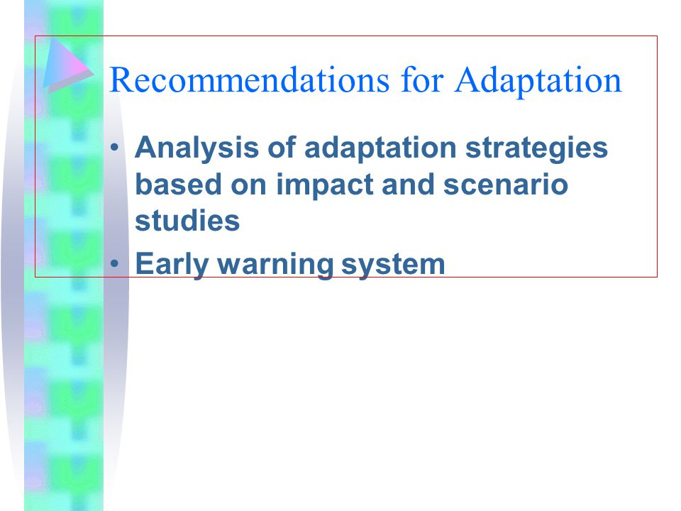 Recommendations for Adaptation Analysis of adaptation strategies based on impact and scenario studies Early warning system