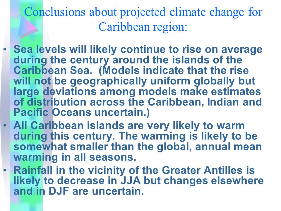Conclusions about projected climate change for Caribbean region: Sea levels will likely continue to rise on average during the century around the islands of the Caribbean Sea.