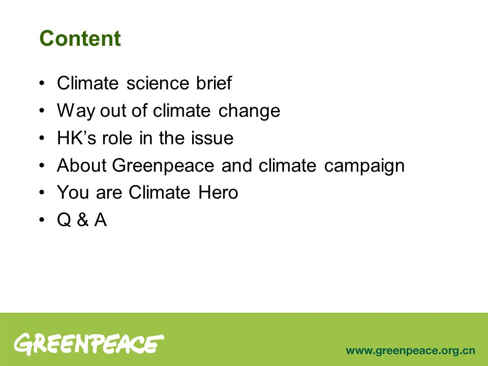 Content Climate science brief Way out of climate change HK's role in the issue About Greenpeace and climate campaign You are Climate Hero Q & A