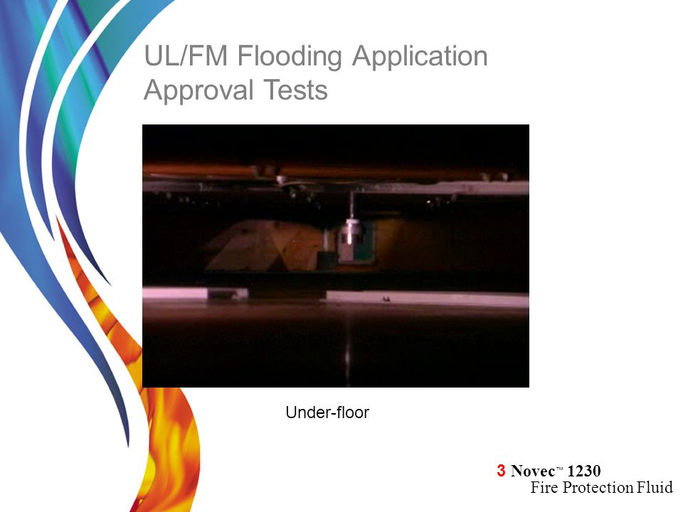 3 Novec ™ 1230 Fire Protection Fluid Under-floor UL/FM Flooding Application Approval Tests