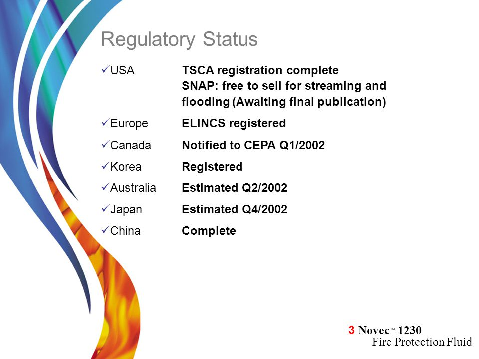 3 Novec ™ 1230 Fire Protection Fluid Regulatory Status USATSCA registration complete SNAP: free to sell for streaming and flooding (Awaiting final pub