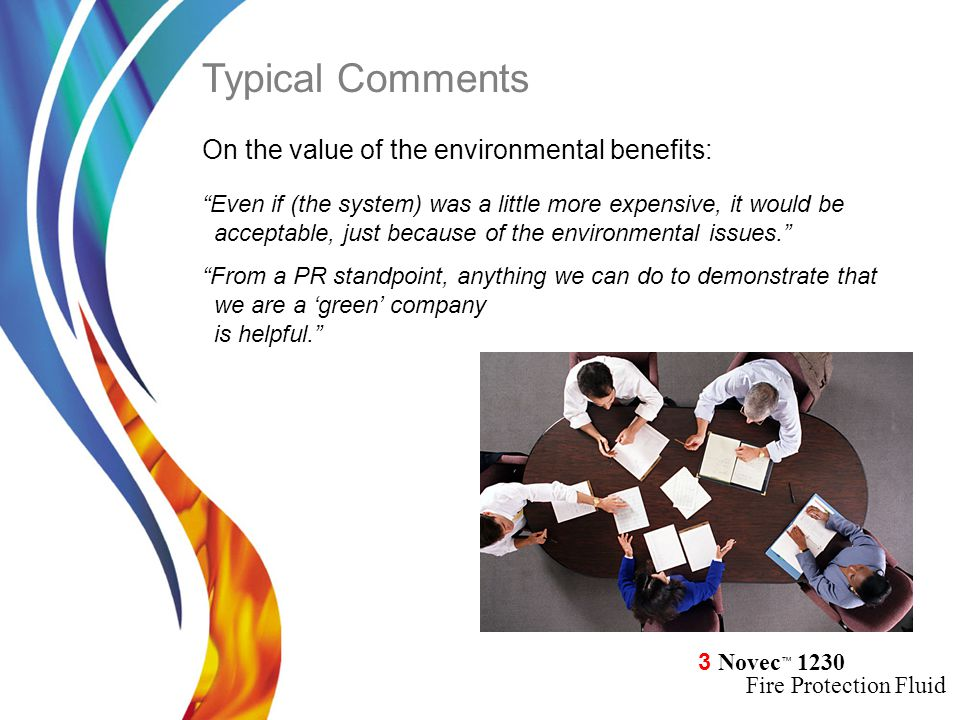 "3 Novec ™ 1230 Fire Protection Fluid On the value of the environmental benefits: ""Even if (the system) was a little more expensive, it would be accept"