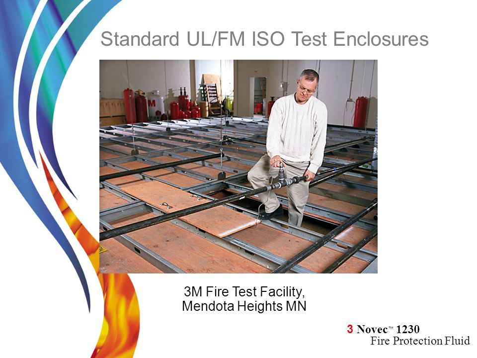3 Novec ™ 1230 Fire Protection Fluid 3M Fire Test Facility, Mendota Heights MN Standard UL/FM ISO Test Enclosures