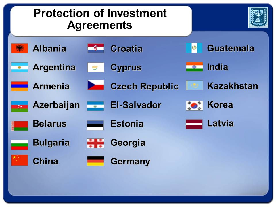 Protection of Investment Agreements CroatiaCyprus Czech Republic El-SalvadorEstoniaGeorgiaGermany AlbaniaArgentinaArmeniaAzerbaijanBelarusBulgariaChina GuatemalaIndiaKazakhstanKoreaLatvia
