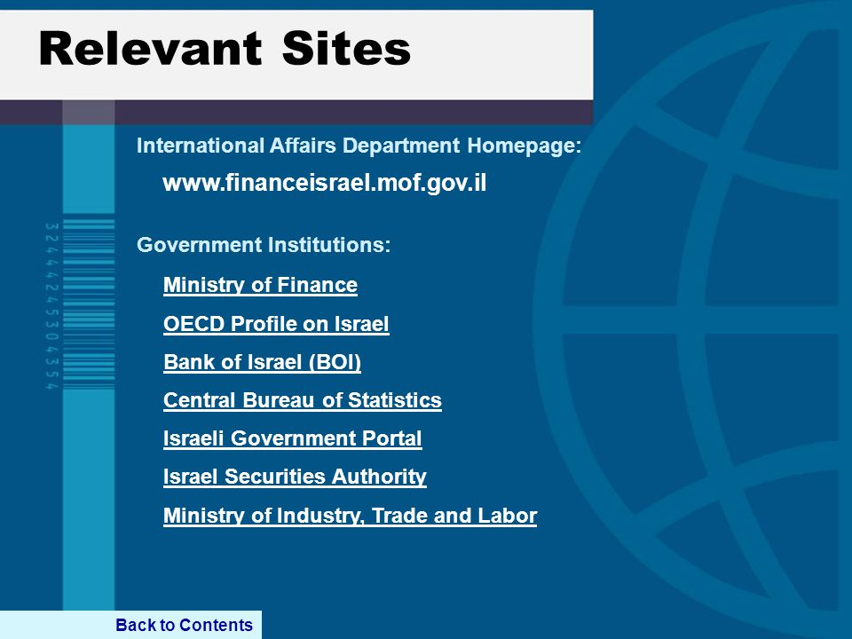 Relevant Sites Back to Contents Government Institutions: Ministry of Finance OECD Profile on Israel Bank of IsraelBank of Israel (BOI) Central Bureau