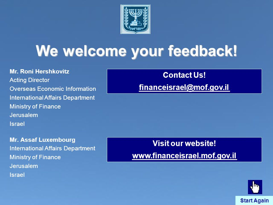 We welcome your feedback! Mr. Assaf Luxembourg International Affairs Department Ministry of Finance Jerusalem Israel Start Again Visit our website! ww