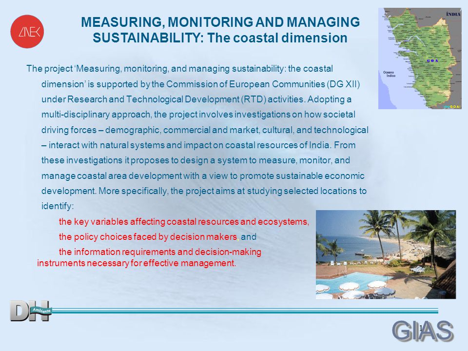 17 GIASGIAS The project 'Measuring, monitoring, and managing sustainability: the coastal dimension' is supported by the Commission of European Communities (DG XII) under Research and Technological Development (RTD) activities.