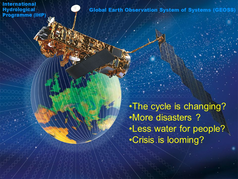 37 Global Earth Observation System of Systems (GEOSS) International Hydrological Programme (IHP) The cycle is changing.