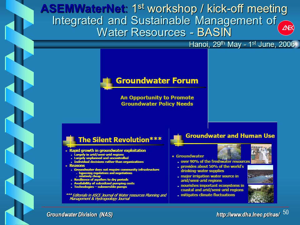 50 Groundwater Division (NAS) http://www.dha.lnec.pt/nas/ Hanoi, 29 th May - 1 st June, 2006 ASEMWaterNet: 1 st workshop / kick-off meeting Integrated and Sustainable Management of Water Resources - BASIN