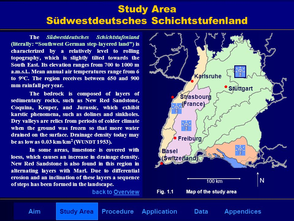 AppendicesAimDataStudy AreaProcedureApplication Study Area Südwestdeutsches Schichtstufenland The Südwestdeutsches Schichtstufenland (literally: Southwest German step-layered land ) is characterized by a relatively level to rolling topography, which is slightly tilted towards the South East.