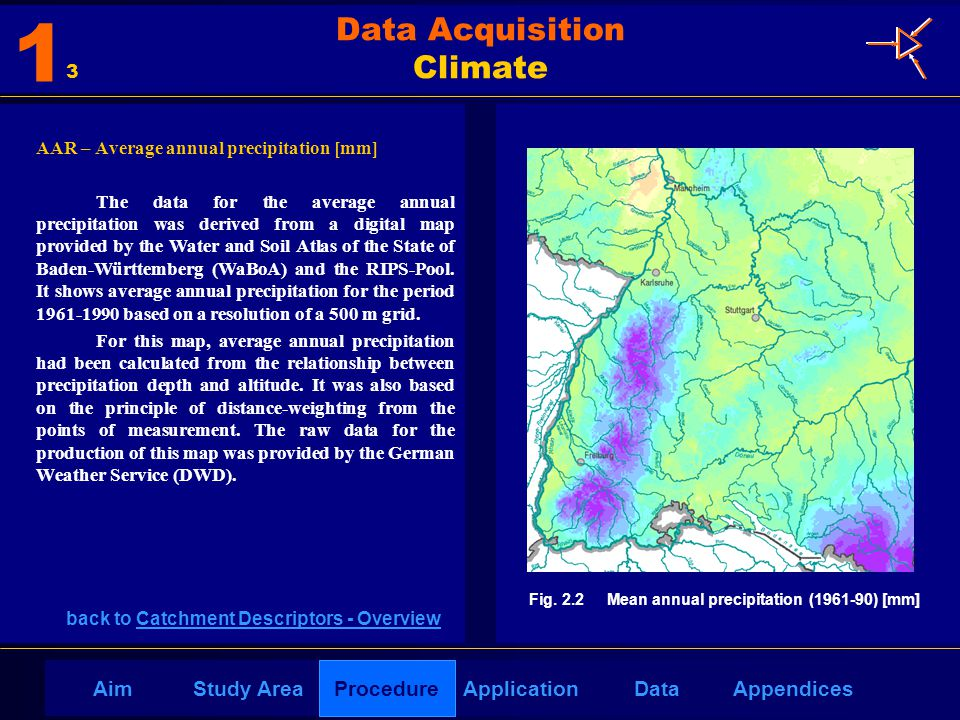 AppendicesAimDataStudy AreaProcedureApplication AAR – Average annual precipitation [mm] The data for the average annual precipitation was derived from a digital map provided by the Water and Soil Atlas of the State of Baden-Württemberg (WaBoA) and the RIPS-Pool.