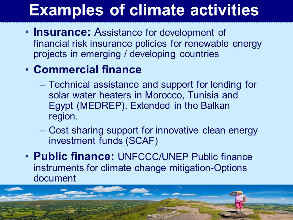 T H E M E D I U M – T E R M S T R A T E G Y 2 0 1 0 – 2 0 1 3 UNITED NATIONS ENVIRONMENT PROGRAMME Insurance: A ssistance for development of financial risk insurance policies for renewable energy projects in emerging / developing countries Commercial finance –Technical assistance and support for lending for solar water heaters in Morocco, Tunisia and Egypt (MEDREP).