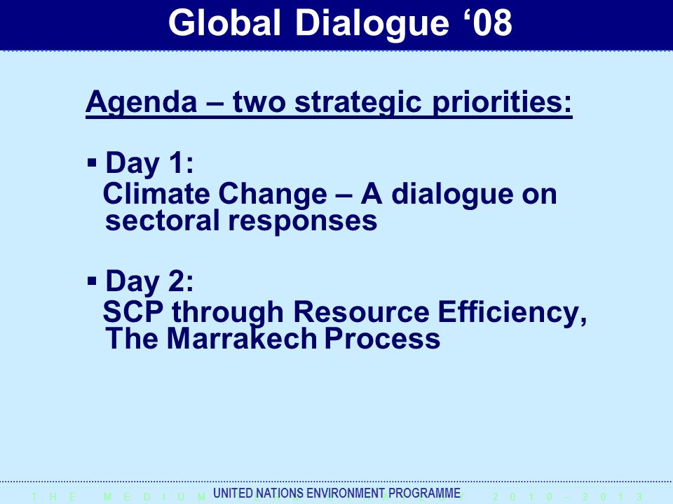 T H E M E D I U M – T E R M S T R A T E G Y 2 0 1 0 – 2 0 1 3 UNITED NATIONS ENVIRONMENT PROGRAMME Agenda – two strategic priorities:  Day 1: Climate