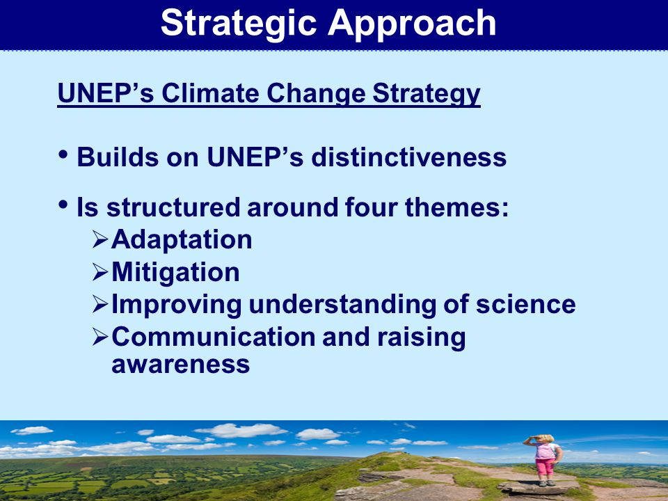 T H E M E D I U M – T E R M S T R A T E G Y 2 0 1 0 – 2 0 1 3 UNITED NATIONS ENVIRONMENT PROGRAMME UNEP's Climate Change Strategy Builds on UNEP's dis