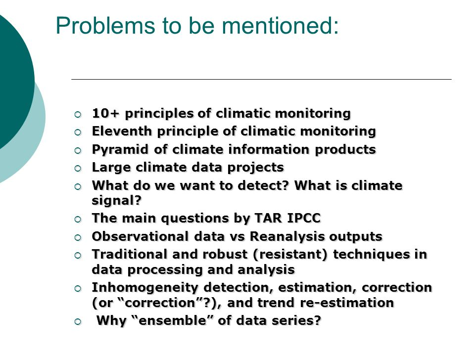 Problems to be mentioned:  10+ principles of climatic monitoring  Eleventh principle of climatic monitoring  Pyramid of climate information products  Large climate data projects  What do we want to detect.