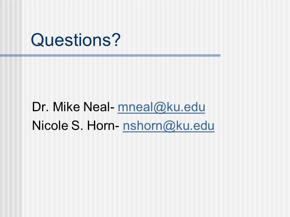 Questions? Dr. Mike Neal- mneal@ku.edumneal@ku.edu Nicole S. Horn- nshorn@ku.edunshorn@ku.edu